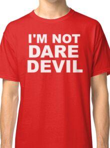 I'm Not Daredevil Classic T-Shirt