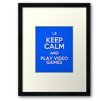 KEEP CALM AND PLAY VIDEO GAMES Framed Print