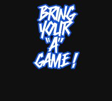 "Bring your ""A"" game ! Unisex T-Shirt"