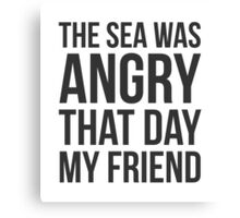 The Sea Was Angry That Day My Friend... Canvas Print