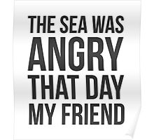 The Sea Was Angry That Day My Friend... Poster
