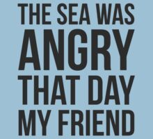 The Sea Was Angry That Day My Friend... Kids Clothes