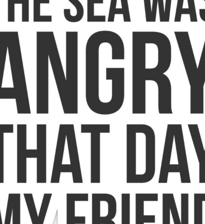 The Sea Was Angry That Day My Friend... Sticker