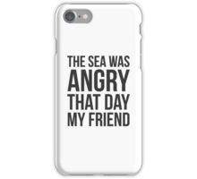 The Sea Was Angry That Day My Friend... iPhone Case/Skin