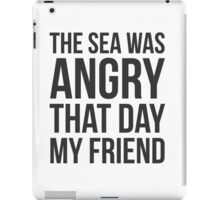 The Sea Was Angry That Day My Friend... iPad Case/Skin