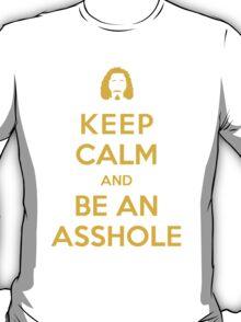 Be an asshole T-Shirt