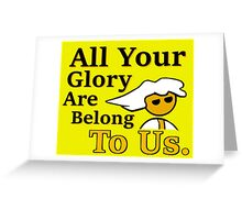 All Your Glory - Steam PC Master race Geek Gamer Meme Greeting Card