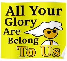 All Your Glory - Steam PC Master race Geek Gamer Meme Poster