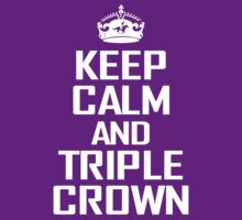 Keep Calm and Triple Crown by Paducah
