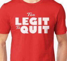 Too Legit to Quit Unisex T-Shirt