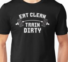 Eat Clean, Train Dirty Unisex T-Shirt