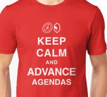 Keep Calm and Advance Agendas Unisex T-Shirt
