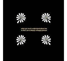 Looking For Alaska - What You Must Understand About Me Is That I Am A Deeply Unhappy Person Photographic Print