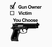 Gun Owner Or Victim You Choose Unisex T-Shirt