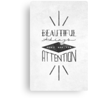 Beautiful Things Don't Ask For Attention Canvas Print