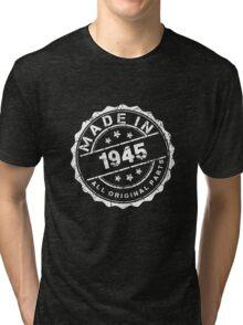 MADE IN 1945 ALL ORIGINAL PARTS Tri-blend T-Shirt
