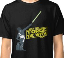 May the Forge be with you.  Classic T-Shirt