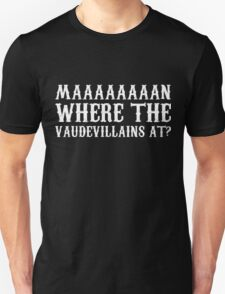 Where The Vaudevillians At? Unisex T-Shirt
