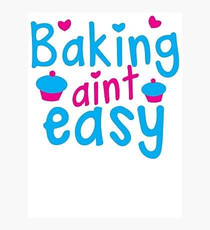 Baking aint EASY cupcake Photographic Print