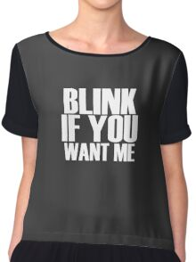BLINK IF YOU WANT ME FUNNY Chiffon Top