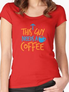 This guy NEEDS a Coffee! with coffee mug Women's Fitted Scoop T-Shirt