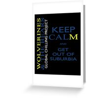 Keep calm and get out of suburbia Greeting Card