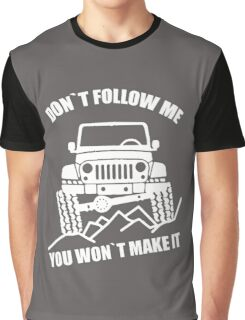 Dont Follow Me You Wont Make It Funny Graphic T-Shirt