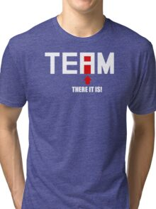 Funny Team, There it is! Tri-blend T-Shirt