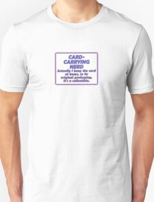 CARD-CARRYING NERD - ACTUALLY I KEEP THE CARD AT HOME, IN ITS ORIGINAL PACKAGING. IT'S A COLLECTIBLE. Unisex T-Shirt