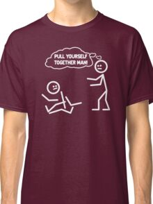 PULL YOURSELF TOGETHER MAN FUNNY Classic T-Shirt