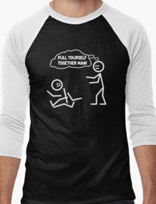 PULL YOURSELF TOGETHER MAN FUNNY Men's Baseball ¾ T-Shirt