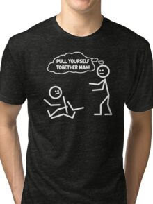 PULL YOURSELF TOGETHER MAN FUNNY Tri-blend T-Shirt