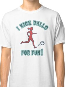 Women's Soccer I Kick Balls For Fun Classic T-Shirt