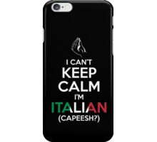 I Can't Keep Calm, I'm Italian (Capeesh?) iPhone Case/Skin