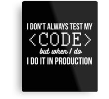 I don't always test my code computer quotes funny t-shirt Metal Print