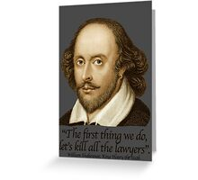 William Shakespear - Henry the Sixth - The first thing we do, Kill all the Lawyers Greeting Card