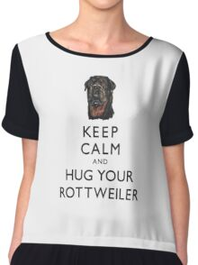 Keep Calm And Hug Your Rottweiler Chiffon Top