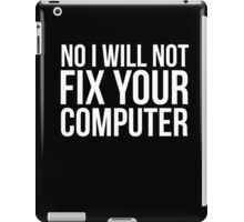 No I will not fix your computer sassy app dev funny t-shirt iPad Case/Skin