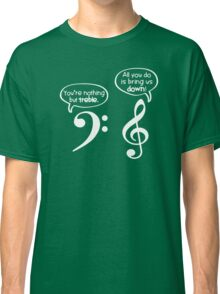 YOUR NOTHING BUT TREBLE Funny Classic T-Shirt