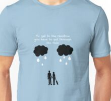 To Get To The Rainbow You Have To Get Through The Rain Unisex T-Shirt