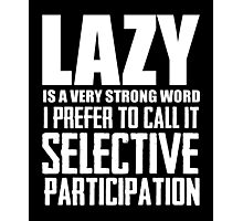 Lazy is a very strong word cool smart awesome funny t-shirt Photographic Print