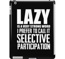Lazy is a very strong word cool smart awesome funny t-shirt iPad Case/Skin