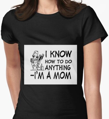 I Know How To Do Anything T-Shirt