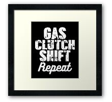Gas. Clutch. Shift. Repeat smart clever quotes funny t-shirt Framed Print