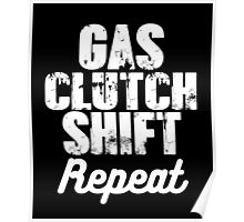Gas. Clutch. Shift. Repeat smart clever quotes funny t-shirt Poster