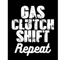Gas. Clutch. Shift. Repeat smart clever quotes funny t-shirt Photographic Print