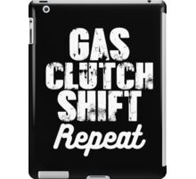 Gas. Clutch. Shift. Repeat smart clever quotes funny t-shirt iPad Case/Skin