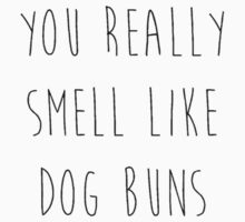 You Really Smell Like Dog Buns by pelguin