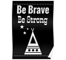 Be Brave, Be Strong - Black Poster