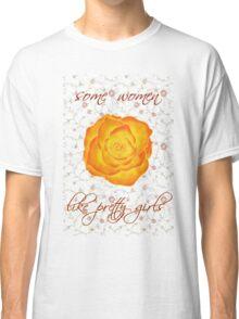 some women like pretty girls Classic T-Shirt